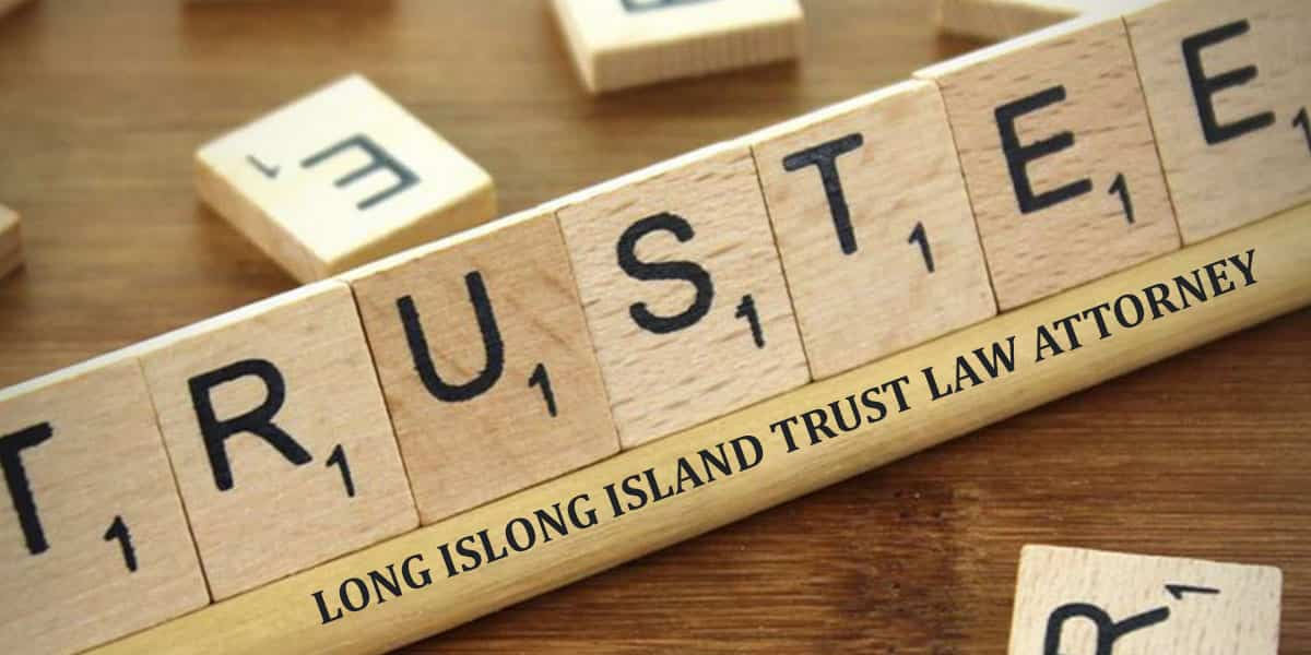 Read more about the article LONG ISLAND TRUST LAW ATTORNEY